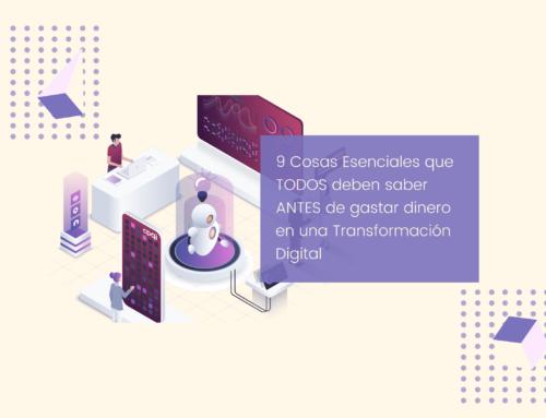 9 cosas Esenciales que TODOS deben saber ANTES de gastar Dinero en una Transformación Digital