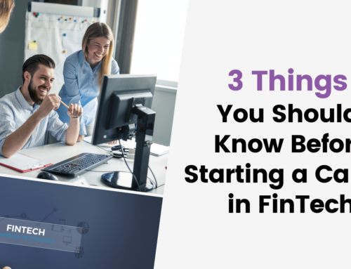 3 Things You Should Know Before Starting a Career in FinTech