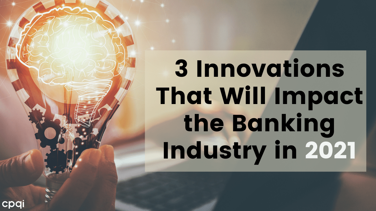 3 Innovations That Will Impact the Banking Industry in 2021