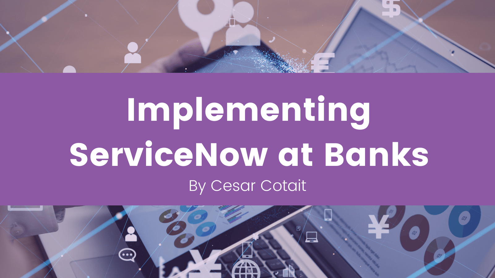 Implementing ServiceNow at Banks